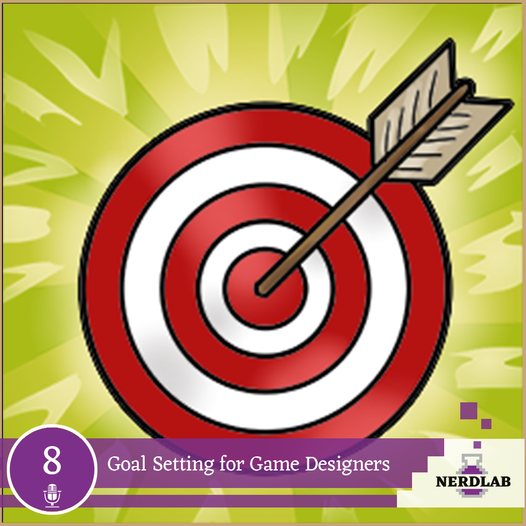 Nerdlab Podcast Episode 8 - Goal Setting for Game Designers