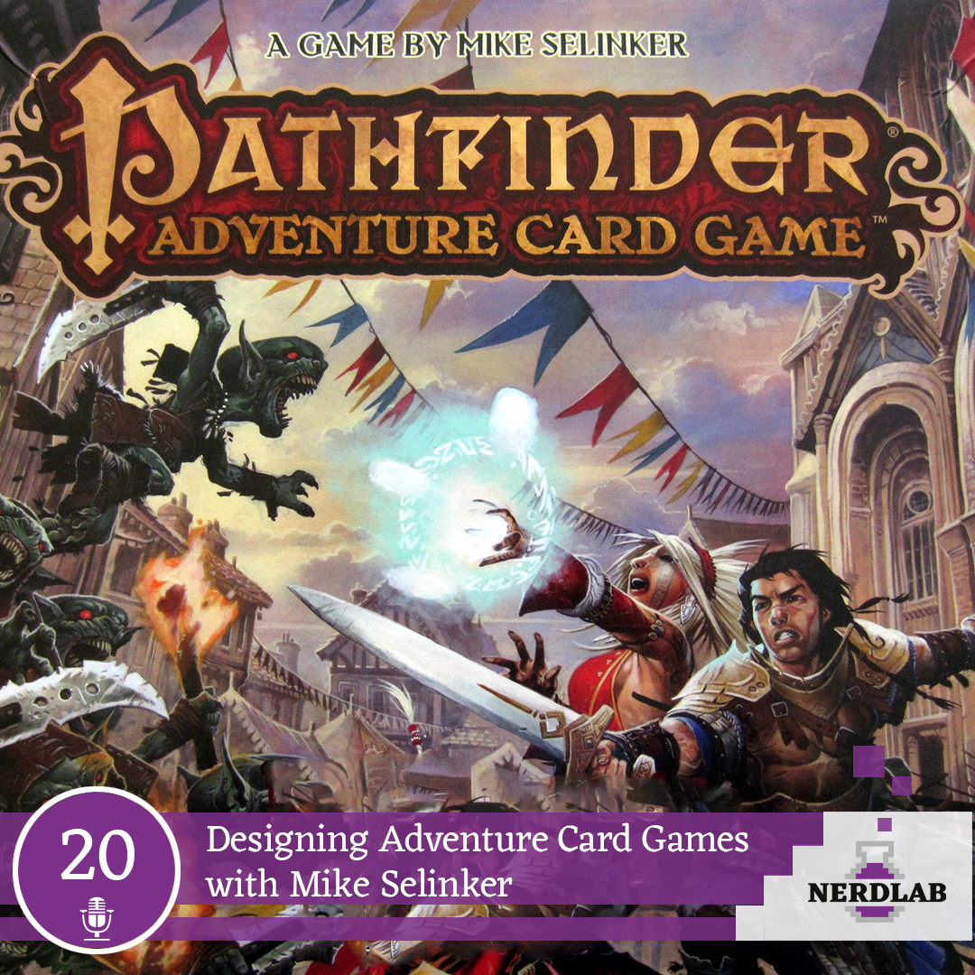 Nerdlab Podcast Episode 20 - Designind Adventure Card Games with Mike Selinker
