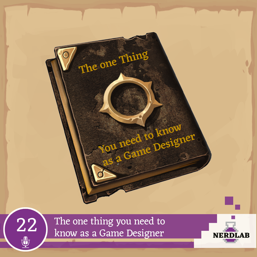 Nerdlab Podcast Episode 22 - The one thing you need to know as a game designer