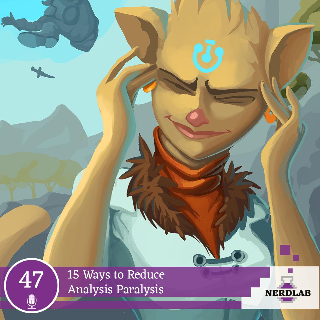 Nerdlab Podcast Episode 47 - Analysis Paralysis