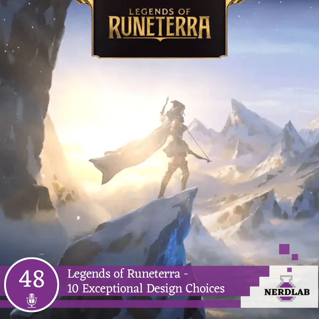 Nerdlab Podcast Episode 48 - Legends of Runeterra