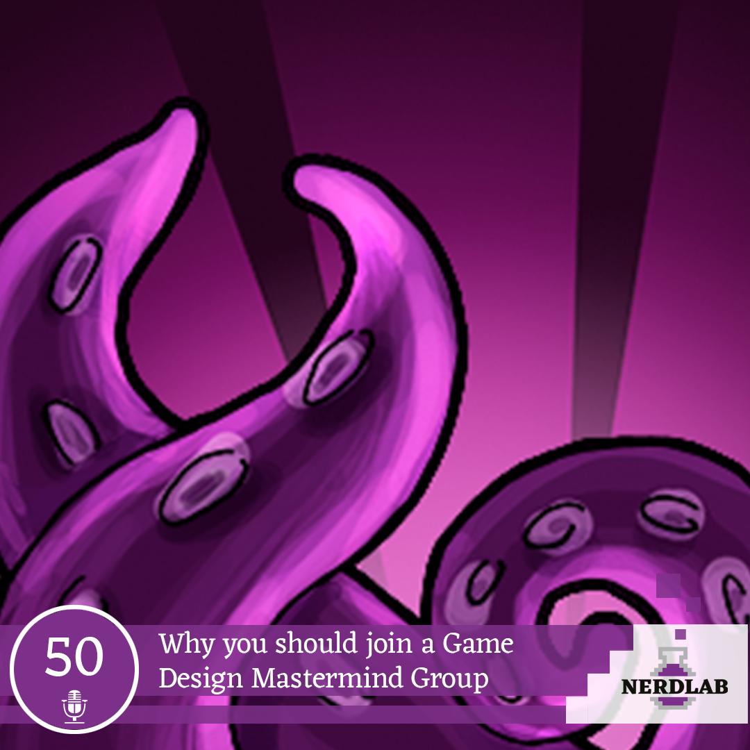 Nerdlab Podcast Episode 50 - Game Design Mastermind Group