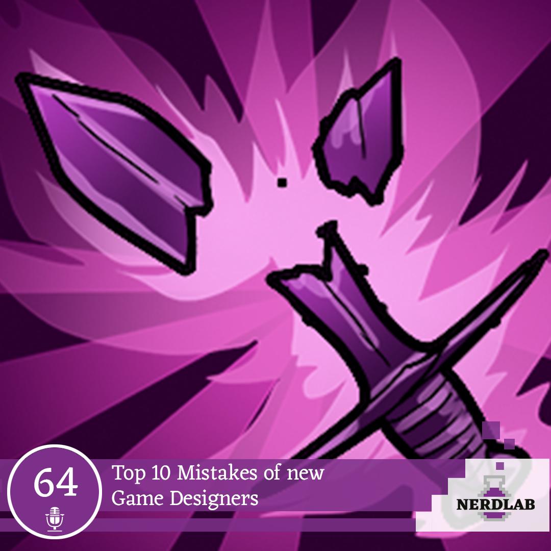 Nerdlab Podcast Episode 64 - Top 10 Game Design Mistakes