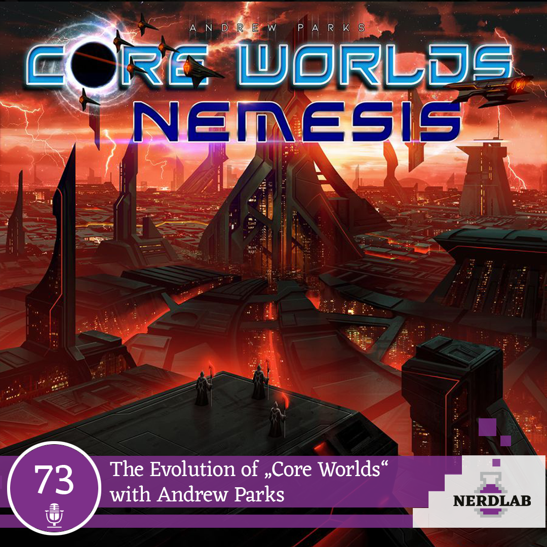 Nerdlab Podcast Episode 73 - The Evolution of Core Worlds with Andrew Parks