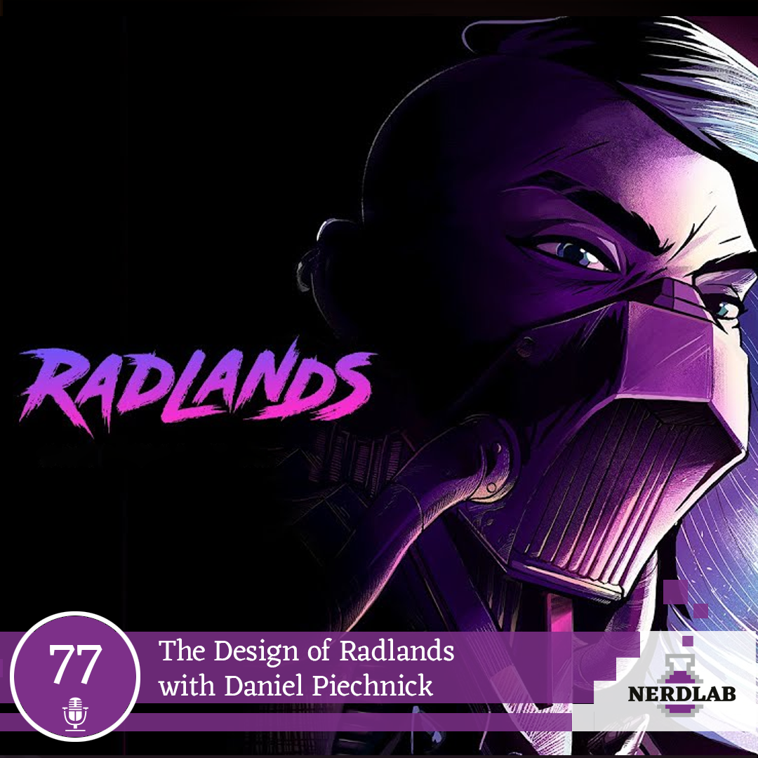 Nerdlab Podcast Episode 077 - The Design of Radlands with Daniel Piechnick