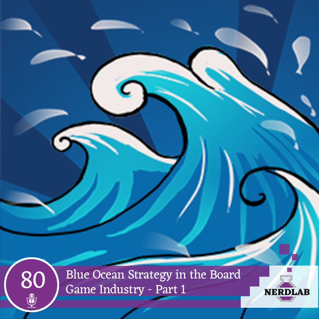 Nerdlab Podcast Episode 080 - Blue Ocean Strategy in the Board Game Industry - Part 1