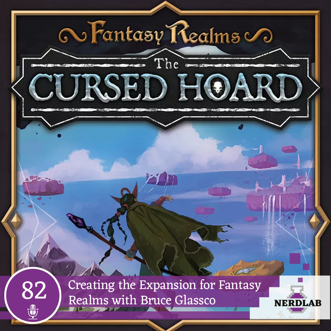 Nerdlab Podcast Episode 082 - Creating Expansions with Bruce Glassco, Designer of Fantasy Realms