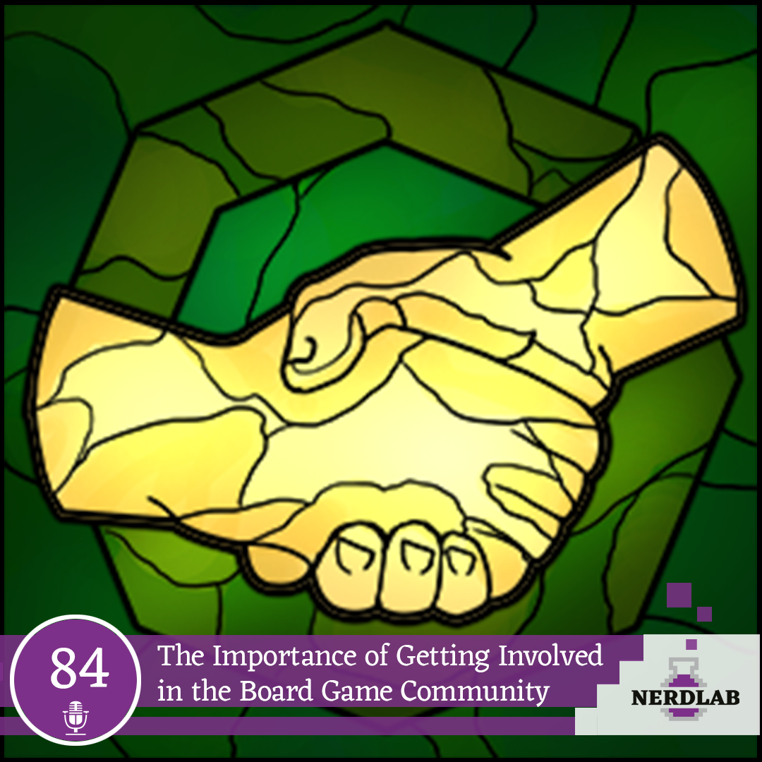 Nerdlab Podcast Episode 084 - The Importance of Getting Involved in the Board Game Community