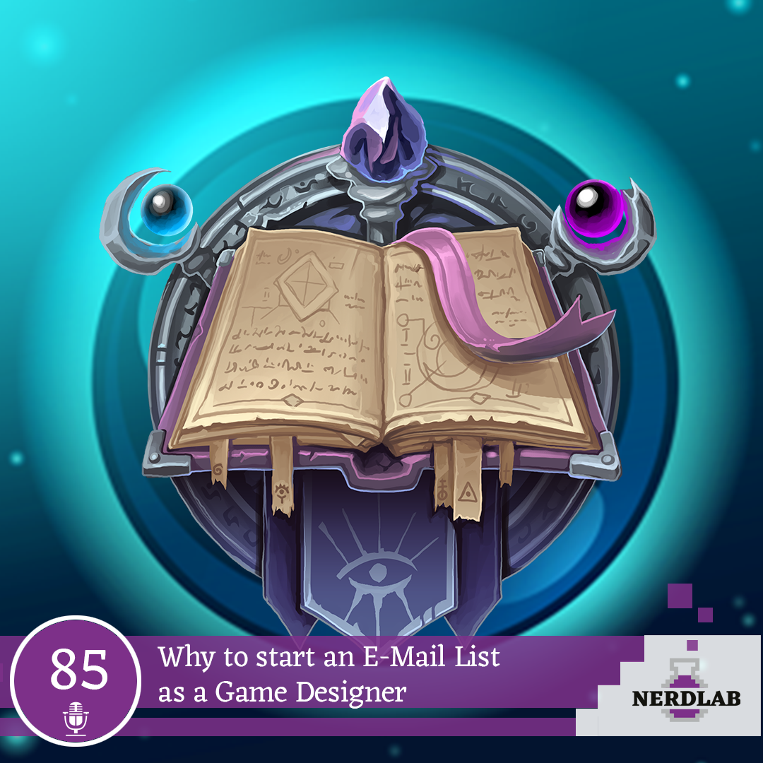 Nerdlab Podcast Episode 085 - Why you need an E-Mail List as a Game Designer