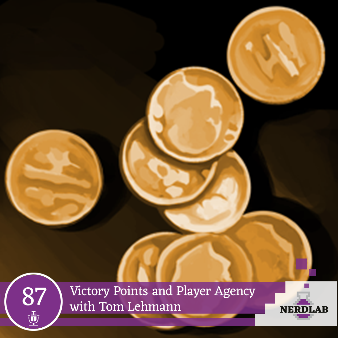 Nerdlab Podcast Episode 087 - Victory Points and Player Agency with Tom Lehmann