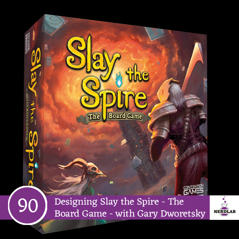 Nerdlab Podcast Episode 090 - Designing Slay the Spire - The Board Game - with Gary Dworetsky