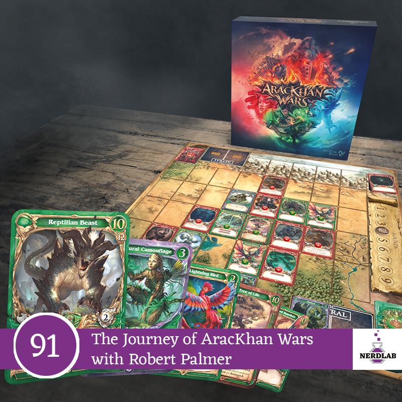 Nerdlab Podcast Episode 091 - The journey of bringing AracKhan Wars to Kickstarter with Robert Palmer